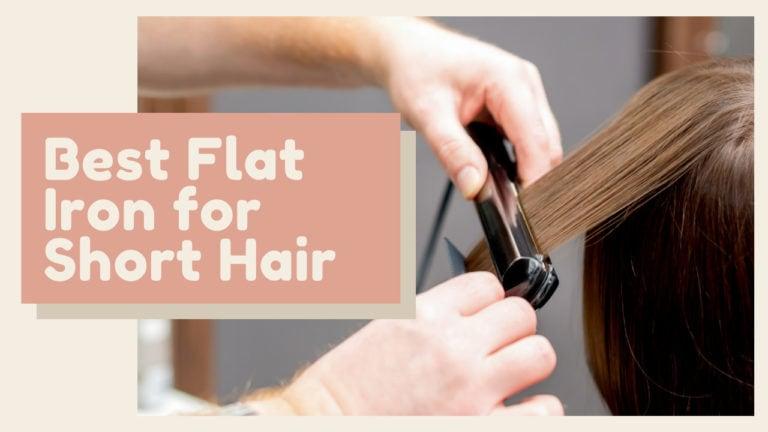 Best Flat Iron for Short Hair