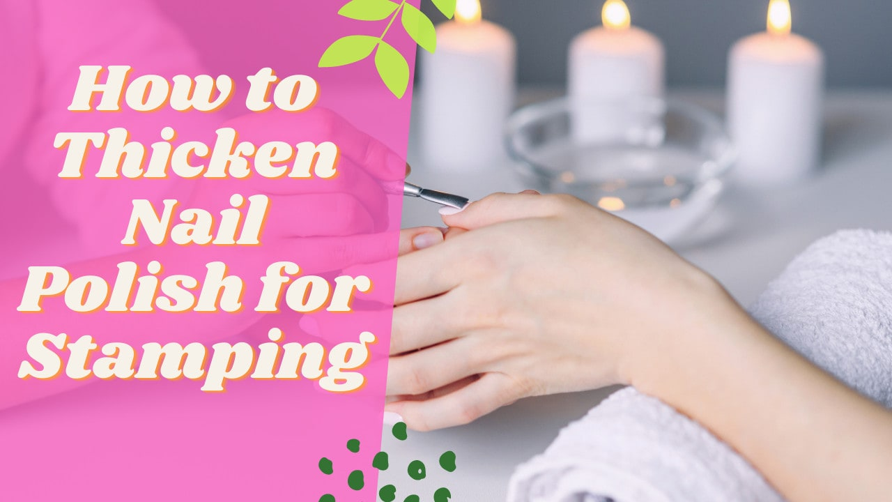 How to Thicken Nail Polish for Stamping