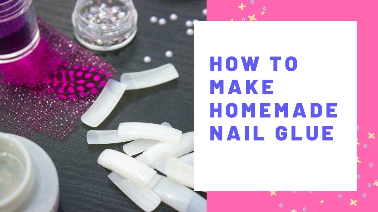 How To Make Homemade Nail Glue