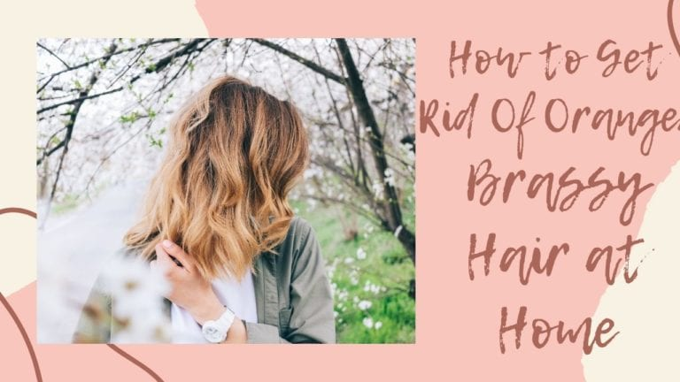 How to Get Rid Of Orange/Brassy Hair at Home