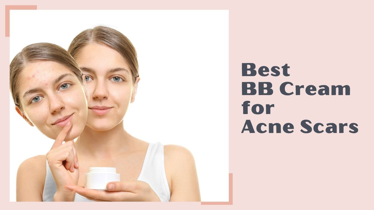 Best BB Cream for Acne Scars